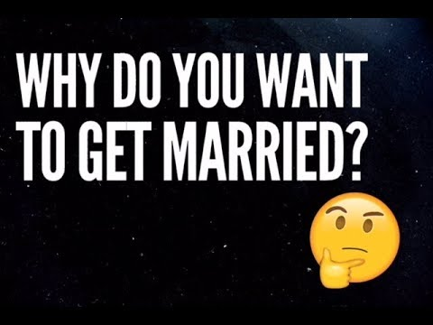 Why do you get married