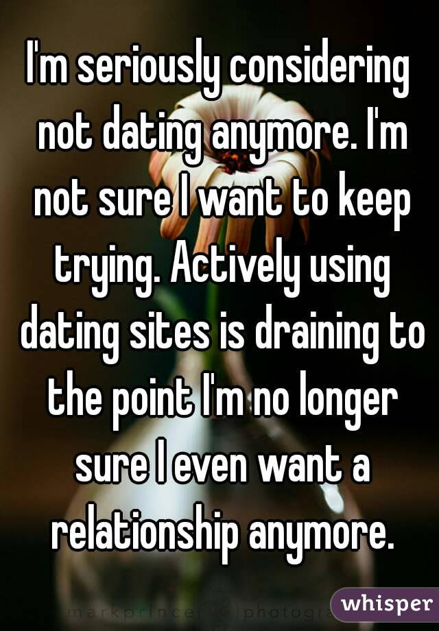 Im not dating anymore