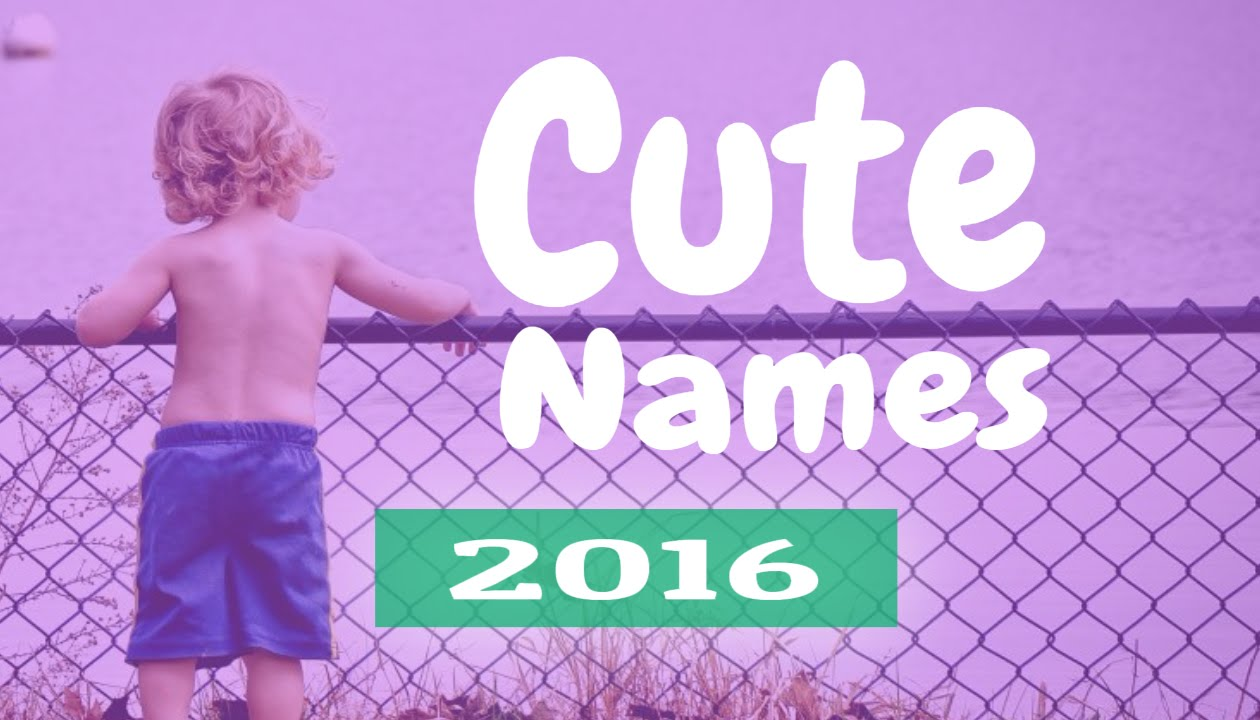 Cute names for boys and girls