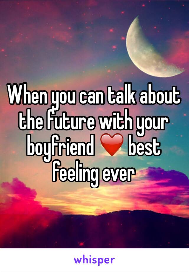 How to talk to your boyfriend about the future