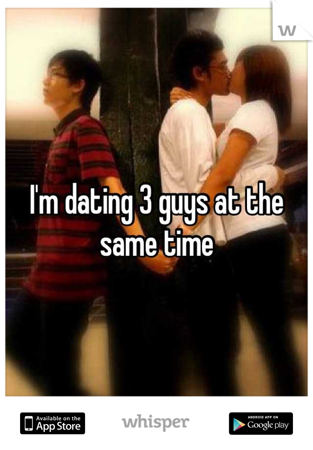 Dating three guys at once