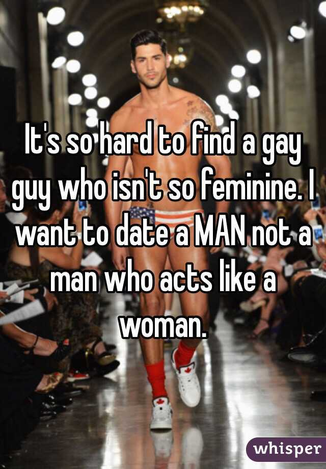 Guy im dating acts gay