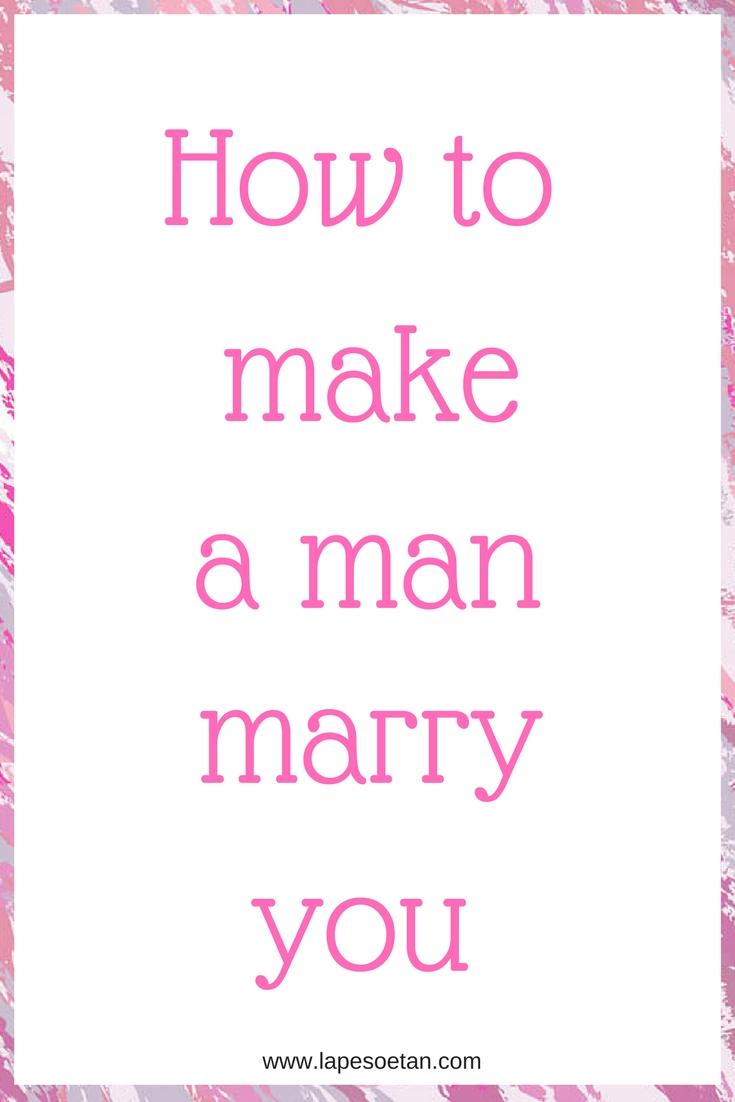 How to make him marry u