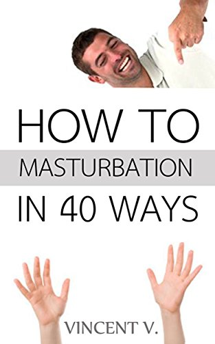 Different ways to pleasure yourself for men