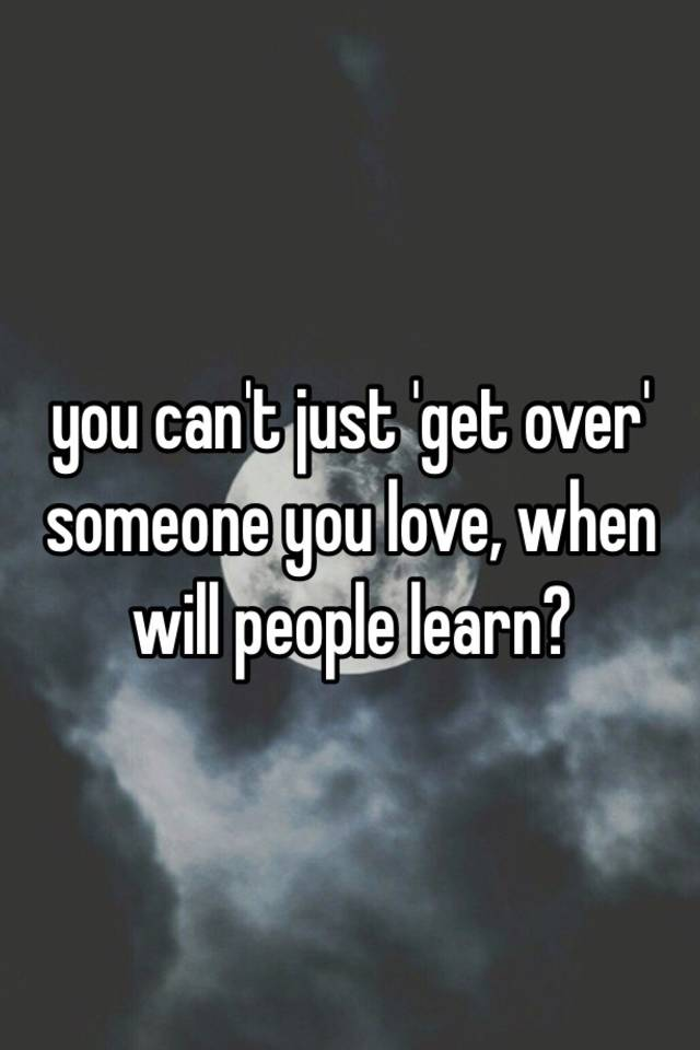 Can t get over someone