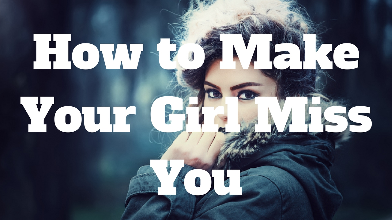 How to make girlfriend miss you
