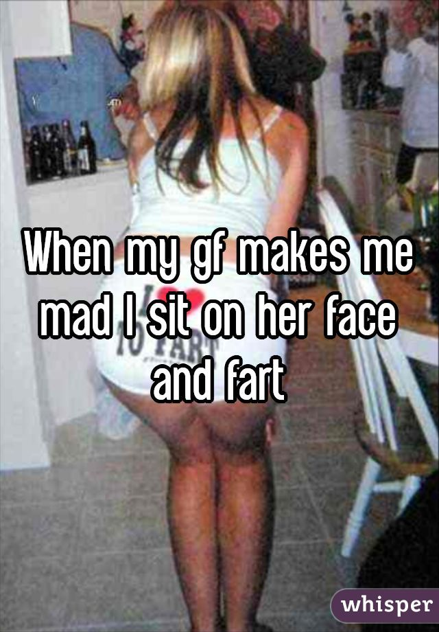 Sit on my face and fart