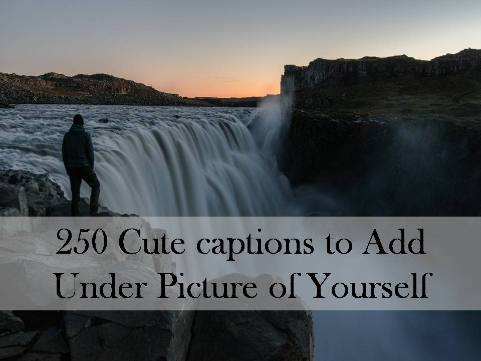 Cute captions for pictures of yourself