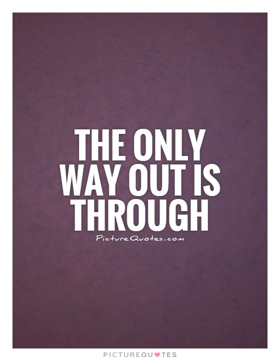 The way out is the way through